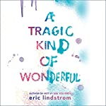 A Tragic Kind of Wonderful | Eric Lindstrom