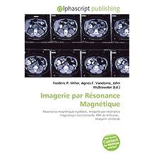Imagerie par Résonance Magnétique: Résonance magnétique nucléaire, Imagerie par résonance magnétique fonctionnelle, IRM de diffusion, Imagerie cérébrale