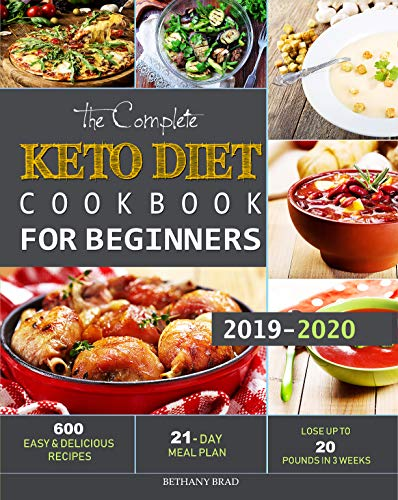 The Complete Keto Diet Cookbook For Beginners: 600 Easy and Delicious Recipes - 21- Day Meal Plan - Lose Up to 20 Pounds in 3 Weeks by [Brad, Bethany] best keto cookbook