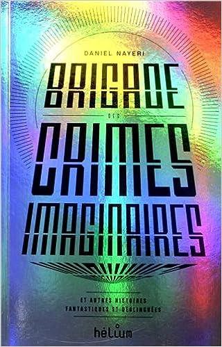 Daniel Nayeri - Brigade des Crimes Imaginaires-et autres histoires fantastiques et déglinguées sur Bookys