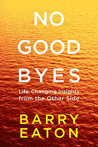 No Goodbyes: Life-Changing Insights from the Other Side (Eaton Online-shop)