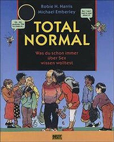 Total normal: Was du schon immer über Sex wissen wolltest (Beltz & Gelberg - Sachbuch) Gebundenes Buch – 1. August 2003 Robie H Harris Michael Emberley Franziska Weber 3407753179