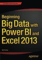 Beginning Big Data with Power BI and Excel 2013