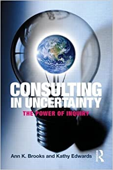 Book Consulting in Uncertainty: The Power of Inquiry by Ann K. Brooks (2013-11-15)