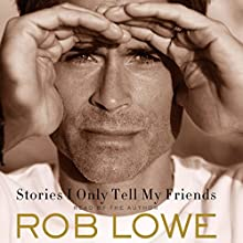 Stories I Only Tell My Friends: An Autobiography Audiobook by Rob Lowe Narrated by Rob Lowe