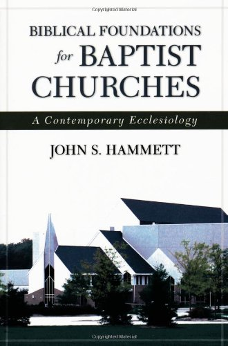 Biblical Foundations For Baptist Churches  A Contemporary Ecclesiology