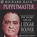 Puppetmaster: The Secret Life of J. Edgar Hoover Audiobook by Richard Hack Narrated by Dan Cashman