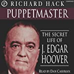 Puppetmaster: The Secret Life of J. Edgar Hoover | Richard Hack