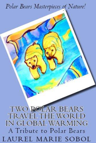 Two Polar Bears Travel the World in Global Warming (Healthy Earth Healthy Inhabitants Book 2) por Laurel Marie Sobol