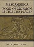 Mesoamerica and the Book of Mormon Is This the Place, John L. Lund, 1891114409