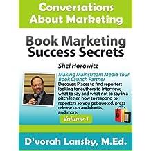 Book Marketing Success Secrets: Making Main Stream Media Your Book Launch Partner (Conversations About Marketing Interview Series: Volume 1:2)