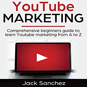YouTube Marketing: Comprehensive Beginners Guide to Learn YouTube