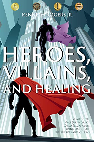(Heroes, Villains, and Healing: A Guide for Male Survivors of Child Sexual Abuse Using D.C. Comic Superheroes and)