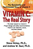 Vitamin C: The Real Story, the Remarkable and Controversial Healing Factor