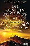 Die Königin der Schatten - Verbannt: Roman (Erika Johansen, Band 3)