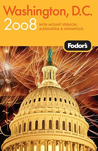 Fodor's Washington, D.C. 2008: with Mount Vernon, Old Town Alexandria & Annapolis (Travel Guide)