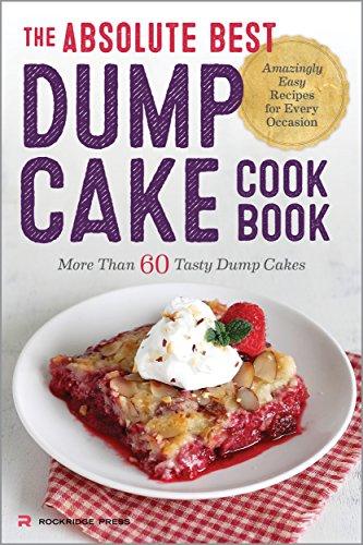 The Absolute Best Dump Cake Cookbook: More Than 60 Tasty Dump -