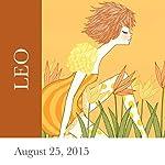 Leo: August 25, 2015   Tali Edut,Ophira Edut