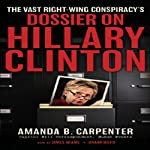 The Vast Right-Wing Conspiracy's Dossier on Hillary Clinton | Amanda B. Carpenter