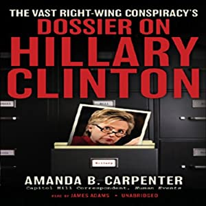 The Vast Right-Wing Conspiracy's Dossier on Hillary Clinton Audiobook
