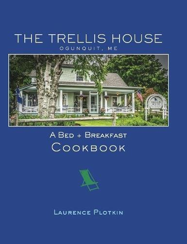 The Trellis House Cookbook by Laurence Plotkin