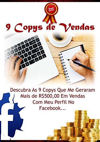 9 Copys de Vendas Facebook: Descubra As 9 Copys Que Me Geraram Mais de R$500,00 Em Vendas Com Meu Perfil No Facebook (Portuguese Edition)