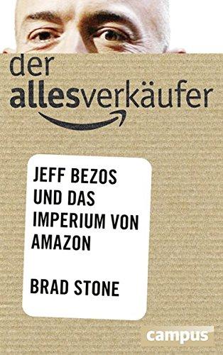 Der Allesverkäufer: Jeff Bezos und das Imperium von Amazon, plus E-Book inside (ePub, mobi oder pdf) Gebundenes Buch – 15. Oktober 2013 Brad Stone Bernhard Schmid Campus Verlag 3593398168