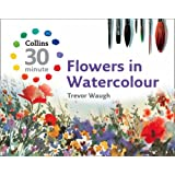 Flowers in Watercolour (Collins 30-Minute Painting)