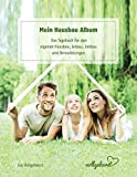 vollgeherzt: Mein Hausbau Album: Das Tagebuch für den eigenen Hausbau, Anbau, Umbau und Renovierungen