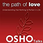 The Path of Love: Understanding That Nothing Is Perfect in Life |  Osho