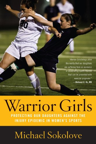 (Warrior Girls: Protecting Our Daughters Against the Injury Epidemic in Women's)