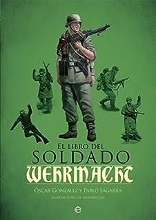 El ejrcito espaol su organizacin y sus uniformes en cinco siglos el libro del soldado de la wehrmacht la historia armas y uniformes de los fandeluxe Images