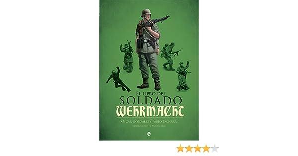 El libro del soldado de la Wehrmacht: La historia, armas y ...