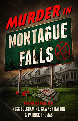 Murder in Montague Falls: Noir-Inspired Novellas by Russ Colchamiro, Sawney Hatton & Patrick Thomas by [Colchamiro, Russ, Hatton, Sawney, Thomas, Patrick]