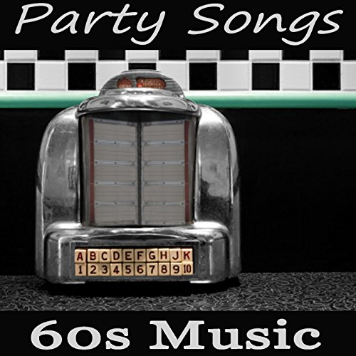 Party Songs - 60s Music (1960s Music For Kids)