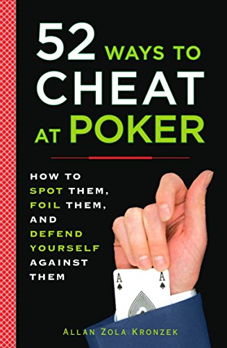 52 Ways to Cheat at Poker: How to Spot Them, Foil Them, and Defend Yourself Against Them]()