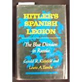 Hitler's Spanish Legion: The Blue Division in Russia, Kleinfeld Ph.D., Gerald R.; Tambs Ph.D., Lewis A.