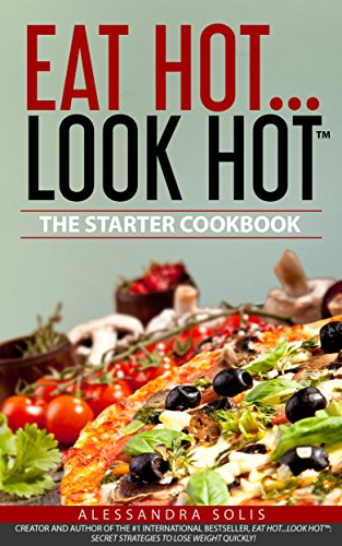 EAT HOT...LOOK HOT: The Starter Cookbook by Alessandra Solis