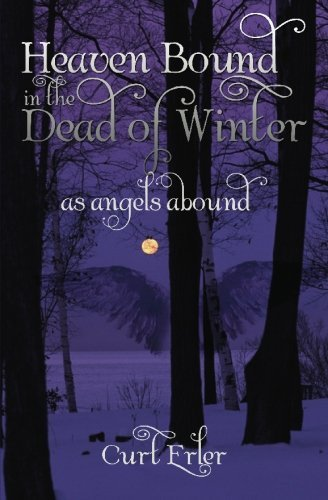 Read Online Heaven Bound In The Dead Of Winter: As Angels Abound [Paperback] [2009] (Author) Curt Erler PDF