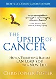 Book cover image for The Upside of Cancer: How a Terrifying Illness Can Lead You to a New Life