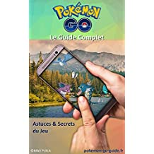 Guide Complet Pokémon GO, Astuces & Secrets de Jeu: Version PDF & Mises à Jour Offertes (French Edition)