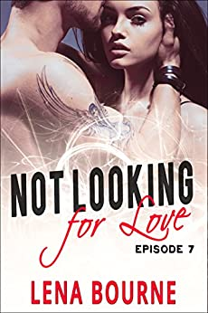 Not Looking for Love: Episode 7 (A New Adult Contemporary Romance Novel) by [Bourne, Lena]