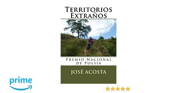 Territorios Extraños: Premio Nacional de Poesía 1993 (Spanish Edition): José Acosta: 9781505324396: Amazon.com: Books