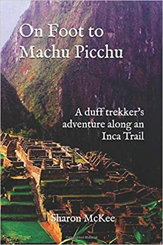 On Foot to Machu Picchu: A duff trekkers adventure along an Inca Trail: Amazon.es: Sharon McKee: Libros en idiomas extranjeros