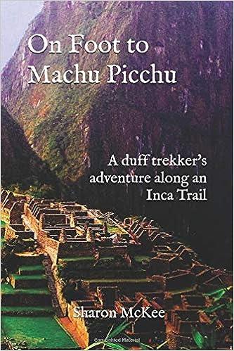 On Foot to Machu Picchu: A duff trekkers adventure along an Inca Trail: Amazon.es: Sharon McKee: Libros en idiomas extranjeros
