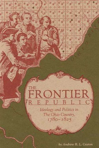 The Frontier Republic: Ideology and Politics in The Ohio Country, 1780-1825
