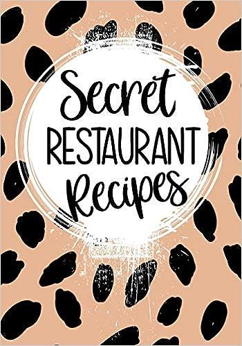 Secret Restaurant Recipes: Blank Recipe Book To Write In