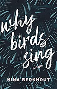 Why Birds Sing: A Novel