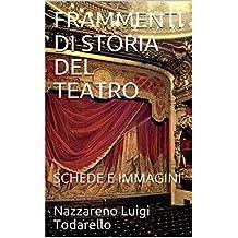 FRAMMENTI DI STORIA DEL TEATRO: SCHEDE E IMMAGINI (TEATRO STORIA E IMMAGINI Vol. 5) (Italian Edition)