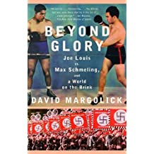 Beyond Glory: Joe Louis vs. Max Schmeling, and a World on the Brink by David Margolick (2006-10-10)
